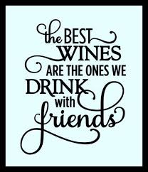 The Best Wines Are The Ones We Drink With Friends Vinyl Decal Quote Home Decor Diy Vinyl Decal Art In Vino Veritas Kuchen Ideen Idee