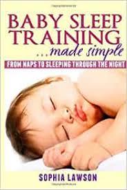 Baby Sleep Training Made Simple: From Naps to Sleeping Through the Night:  Lawson, Sophia: 9781482561012: Amazon.com: Books