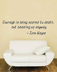 Imprinted Designs Courage Is Being Scared To Death And Saddling Up Anyway John Wayne Vinyl Wall Decal Amazon Sg Home