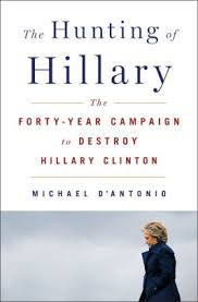 The Hunting of Hillary: The Forty-Year Campaign to Destroy Hillary Clinton  by Michael D'Antonio, Hardcover | Barnes & Noble®