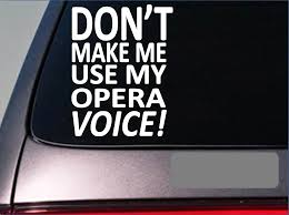 Don T Make Me Use My Opera Voice Singing Music Microphone Sticker Decal Window Sticker Stickers Aliexpress