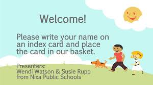 Welcome! Please write your name on an index card and place the card in our  basket. Presenters: Wendi Watson & Susie Rupp from Nixa Public Schools. -  ppt download