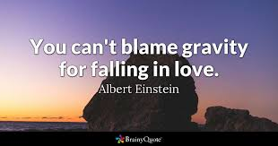 albert einstein you can t blame gravity for falling in