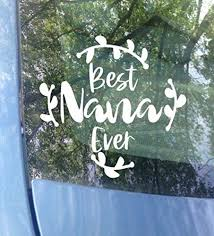 Amazon Com Original Best Nana Ever Car Decal Sticker 6 X6 Color Options Handmade