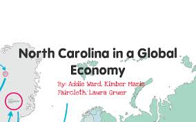 North Carolina in a Global Economy by Laura Gruer on Prezi Next