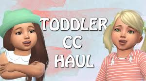 the sims 4 toddler cc haul you