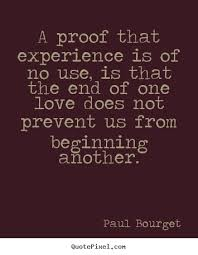 a proof that experience is of no use is that paul bourget love