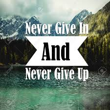 inspirational quotes never give in and never give up positive