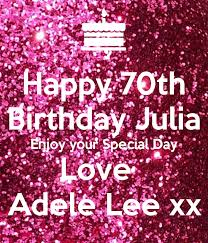 Happy 70th Birthday Julia Enjoy your Special Day Love Adele Lee xx Poster |  #Adele Lee | Keep Calm-o-Matic
