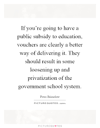 if you re going to have a public subsidy to education vouchers