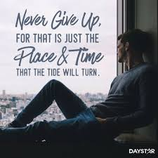 never give up for that is just the place and time that the tide