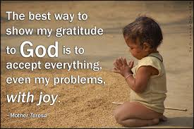 The best way to show my gratitude to God is to accept everything ...