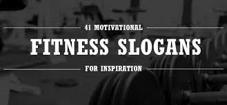 41 motivational fitness slogans industry