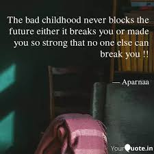 the bad childhood never b quotes writings by aparnaa nanda