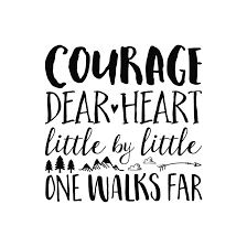 Courage Dear Heart Little By Little One Walks Far Vinyl Wall Decal Peruvian