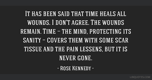 it has been said that time heals all wounds i don t agree the