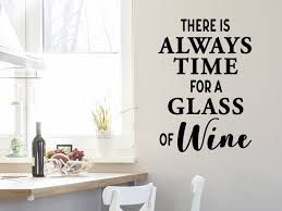 There Is Always Time For A Glass Of Wine Kitchen Wall Decal Story Of Home Decals