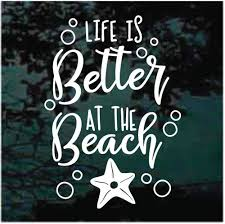 Life Is Better At The Beach Car Window Decals Decal Junky