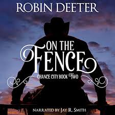 On The Fence The Chance City Series Book 2 Audio Download Amazon Co Uk Robin Deeter The Chance City Series Jay R Smith Audio Publishing Robin Deeter Audible Audiobooks