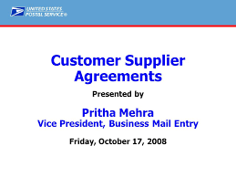 Customer Supplier Agreements Presented by Pritha Mehra Vice President,  Business Mail Entry Friday, October 17, ppt download