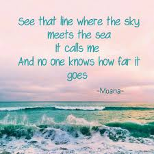 moana quotes see that line where the sky meets the sea moana