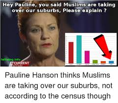 Hey Pauline You Said Muslims Are Taking Over Our Suburbs Please ...