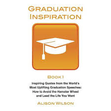 graduation inspiration inspiring quotes from the world s most