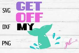 Get Off My Tail Mermaid Tail Svg Car Decal Svg Dxf Png 265484 Illustrations Design Bundles