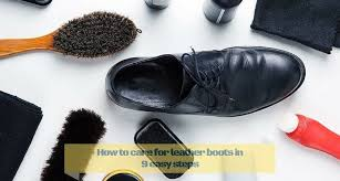 how to care for leather boots how to