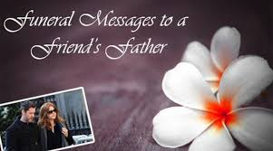 funeral messages to a friend s father