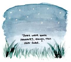there were some memories though that never faded unknown