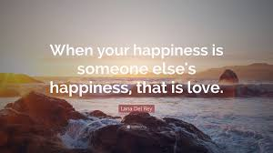 """lana del rey quote """"when your happiness is someone else s"""