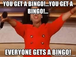 You get a BINGO!...you get a BINGO!... EVERYONE GETS A BINGO! - Oprah  Winfrey Meme | Meme Generator