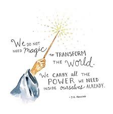 we do not need magic to transform our world harry potter quote