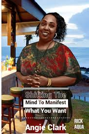 Shifting The Mind To Manifest What You Want: Clark, Angie ...