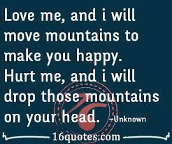 love me and i will move mountains to make you happy hurt me and