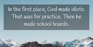 mark twain in the first place god made idiots that was for