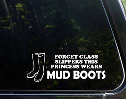 Amazon Com Forget Glass Slippers This Princess Wears Mud Boots 8 3 4 X 3 Die Cut Vinyl Decal For Cars Trucks Windows Boats Tool Boxes Laptops Etc Automotive