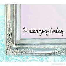 Berryzilla Be Amazing Today Decal 16 X 3 5 Quote Mirror Quotes Vinyl Wall Decals Walls Stickers