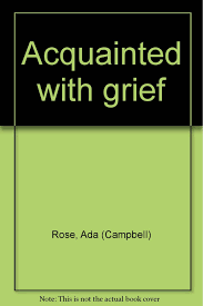 Acquainted with grief: Rose, Ada (Campbell): 9780664209490: Amazon ...