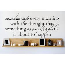 Decal Vinyl Wall Sticker Wake Up Every Morning With The Thoughts That Something Wonderful Is About To Happen Quote 12x30 Inches Walmart Com Walmart Com