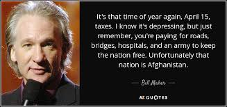 bill maher quote it s that time of year again taxes i