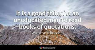 winston churchill it is a good thing for an uneducated