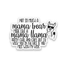 Not Mama Bear More Like Llama Vinyl Decal Sticker Car Truck Van Suv Window Wall Cup Laptop One 5 Inch Decal Mks1208 Amazon In Car Motorbike