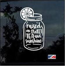 Raised On Sweet Tea And Sunshine Window Decal Sticker Custom Sticker Shop