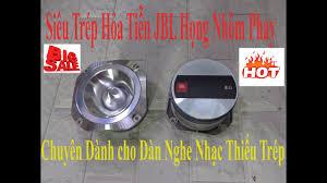 Siêu Trép JBL Hỏa Tiễn Họng Kèn Nhôm Phay chuyên Dàn Nghe Nhạc Víp Bị Thiếu  Trép. đt:0336283288 - YouTube