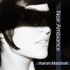 Noir Ambiance by Aaron Marshall (Album, Ambient): Reviews, Ratings,  Credits, Song list - Rate Your Music