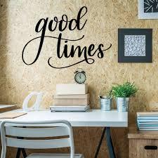Inspirational Quotes Good Times Vinyl Decor Wall Decal Customvinyldecor Com
