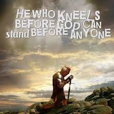 he who kneels before god can stand before anyone christian quote
