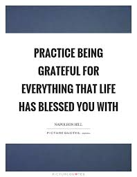 practice being grateful for everything that life has blessed you